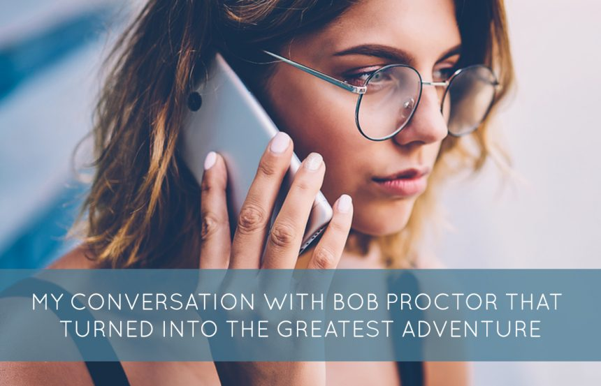 My Conversation With Bob Proctor That Turned Into The Greatest Adventure